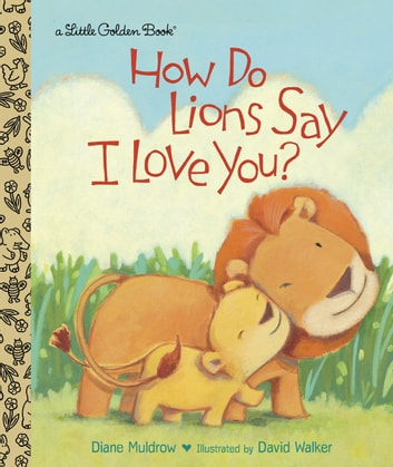 How Do Lions Say I Love You? ebook by Diane Muldrow