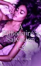 A Billionaire's Salvation 1-3 ebook by Viola Black