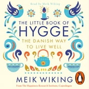 The Little Book of Hygge - The Danish Way to Live Well audiobook by Meik Wiking