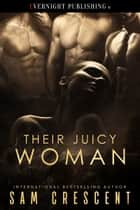 Their Juicy Woman ebook by Sam Crescent