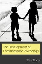 The Development of Commonsense Psychology ebook by Chris Moore