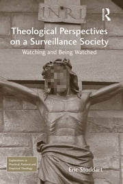 Theological Perspectives on a Surveillance Society - Watching and Being Watched ebook by Eric Stoddart