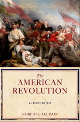 The American Revolution: A Concise History ebook by Robert Allison
