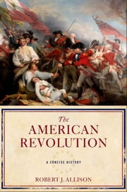 The American Revolution - A Concise History ebook by Robert Allison