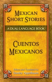 Mexican Short Stories / Cuentos mexicanos - A Dual-Language Book ebook by Stanley Appelbaum,Stanley Appelbaum