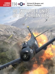AD Skyraider Units of the Korean War ebook by Rick Burgess,Mr Warren Thompson,Jim Laurier,Hector