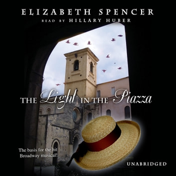 The Light in the Piazza audiobook by Elizabeth Spencer,Hillary Huber,Hillary Huber,Patrick Fraley,Patrick Fraley,Noel Webb,Noel Webb