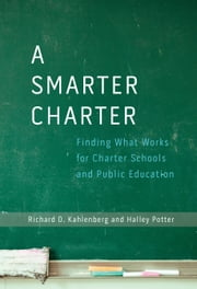 A Smarter Charter - Finding What Works for Charter Schools and Public Education ebook by Richard D. Kahlenberg,Halley Potter
