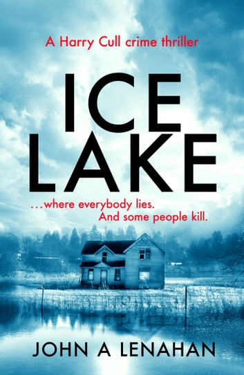 Ice Lake (Psychologist Harry Cull Thriller, Book 1) ebook by John A Lenahan
