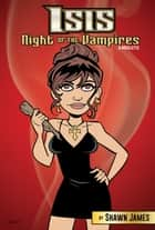 Isis: Night of the Vampires ebook by Shawn James