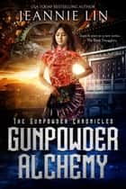 Gunpowder Alchemy eBook by Jeannie Lin