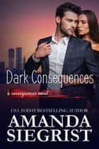 Dark Consequences ebook by Amanda Siegrist