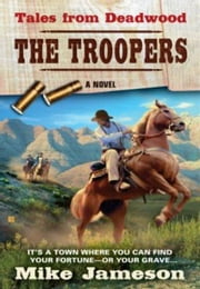 Tales from Deadwood: The Troopers ebook by Mike Jameson