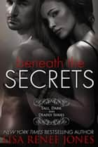 Beneath the Secrets (a Tall, Dark, and Deadly standalone) - Tall, Dark and Deadly, #3 ebook by