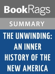 The Unwinding: An Inner History of the New America by George Packer l Summary & Study Guide ebook by BookRags