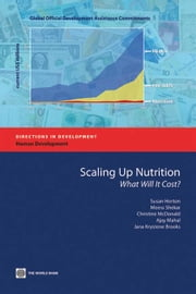 Scaling Up Nutrition: What Will It Cost? ebook by Horton Susan; Shekar Meera; Ajay Mahal