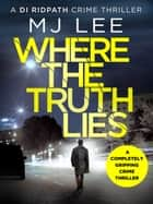 Where The Truth Lies - A completely gripping crime thriller 電子書籍 by M J Lee