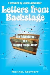 Letters from Backstage - The Adventures of a Touring Stage Actor ebook by Michael Kostroff,Jason Alexander