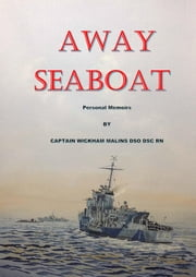 Away Seaboat - Personal memoirs of Captain Charls Wickham Malins DSO DSC RN ebook by Capt. C W Malins RN,Tim Lewin