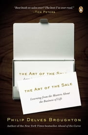 The Art of the Sale - Learning from the Masters About the Business of Life ebook by Philip Delves Broughton