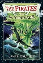 The Pirates and the Nightmaker ebook by James Norcliffe