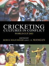 Cricketing Cultures in Conflict - Cricketing World Cup 2003 ebook by