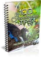 100 Gardening Tips ebook by Bouzid Otmani