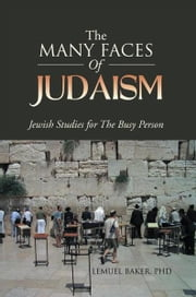 THE MANY FACES OF JUDAISM ebook by PHD LEMUEL BAKER