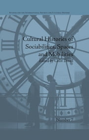 Cultural Histories of Sociabilities, Spaces and Mobilities ebook by Colin Divall
