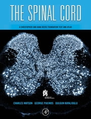 The Spinal Cord - A Christopher and Dana Reeve Foundation Text and Atlas ebook by Charles Watson,George Paxinos,Gulgun Kayalioglu