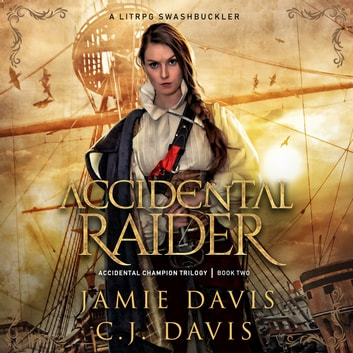 Accidental Raider - Accidental Champion Book 2 - A LitRPG Swashbuckler audiobook by Jamie Davis,C.J. Davis