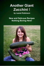 Another Giant Zucchini! ebook by Laurel Robinson