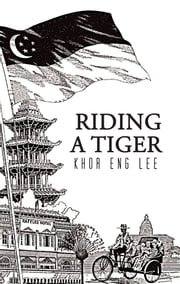 Riding a Tiger ebook by Khor Eng Lee