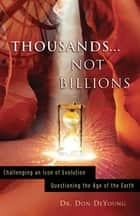 Thousands... Not Billions ebook by Dr. Donald DeYoung