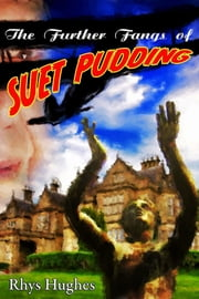 The Further Fangs of Suet Pudding ebook by Rhys Hughes