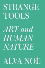 Strange Tools - Art and Human Nature ebook by Alva Noë