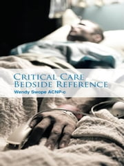 Critical Care Bedside Reference ebook by Wendy Swope ACNP-c