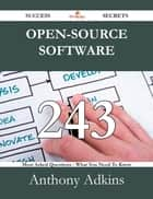 Open-Source Software 243 Success Secrets - 243 Most Asked Questions On Open-Source Software - What You Need To Know ebook by Anthony Adkins