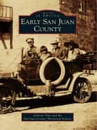 Early San Juan County ebook by LaVerne Tate,San Juan County Historical Society