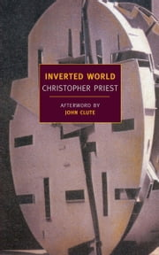 Inverted World ebook by Christopher Priest,John Clute