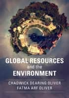 Global Resources and the Environment ebook by Chadwick Dearing Oliver, Fatma Arf Oliver