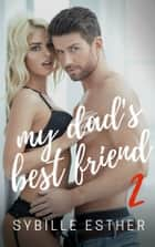 My Dad's Best Friend 2 ebook by Sybille Esther