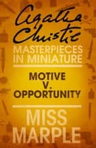 Motive v. Opportunity: A Miss Marple Short Story ebook by Agatha Christie