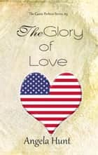 The Glory of Love ebook by Angela Hunt