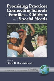Promising Practices Connecting Schools to Families of Children with Special Needs: A Volume in Family¿School¿Community Partnership ebook by Hiatt-Michael, Diana B.