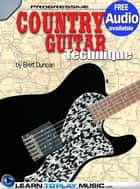 Country Guitar Lessons for Beginners - Teach Yourself How to Play Guitar (Free Audio Available) ebook by LearnToPlayMusic.com, Brett Duncan