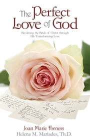 The Perfect Love of God: Becoming the Bride of Christ through His Transforming Love ebook by Dr. Helena Mariades