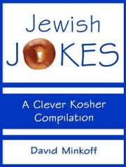 Jewish Jokes: A Clever Kosher Compilation ebook by David Minkoff