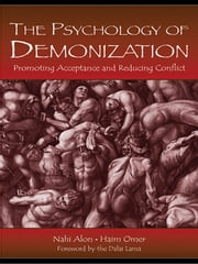 The Psychology of Demonization - Promoting Acceptance and Reducing Conflict ebook by Nahi Alon,Haim Omer