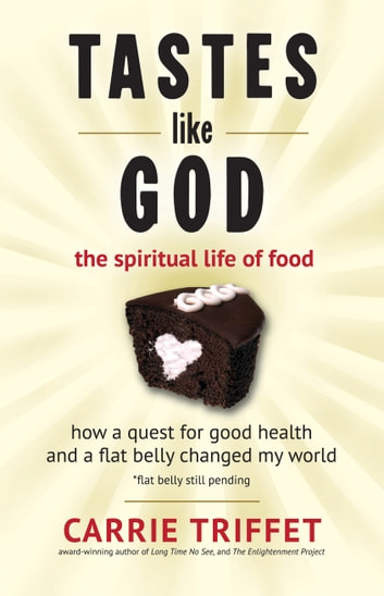 Tastes Like God - The Spiritual Life of Food ebook by Carrie Triffet